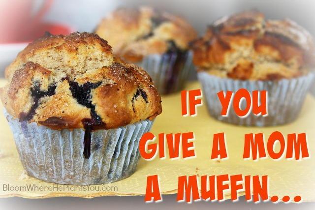 If You Give A Mom A Muffin...
