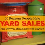 Yard Sales 101: 10 Reasons People Hate Holding Yard Sales – And why you should have one anyway!