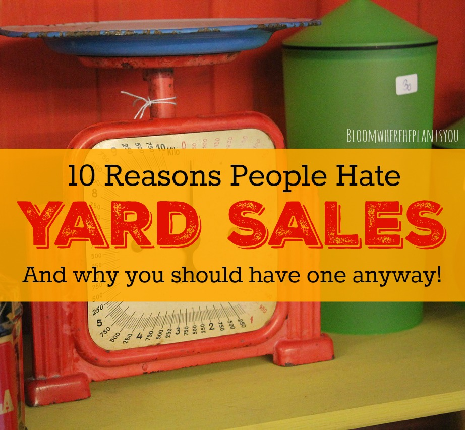 Yard Sales 101 Series: 10 Reasons People Hate Holding Yard Sales - And why you should have one anyway!